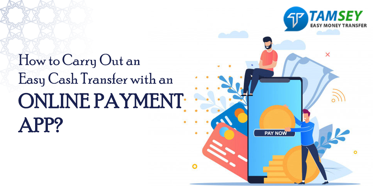 How to Carry Out an Easy Cash Transfer with an Online Payment App?