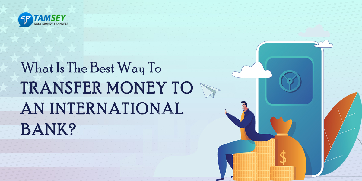 What Is The Best Way To Transfer Money To An International Bank?
