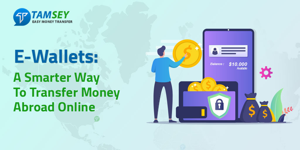 E-Wallets: A Smarter Way To Transfer Money Abroad Online